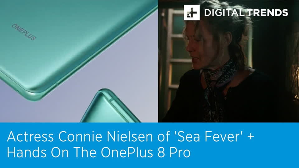 Actress Connie Nielsen of 'Sea Fever' + Hands On The OnePlus 8 Pro | Digital Trends Live 4.14.20