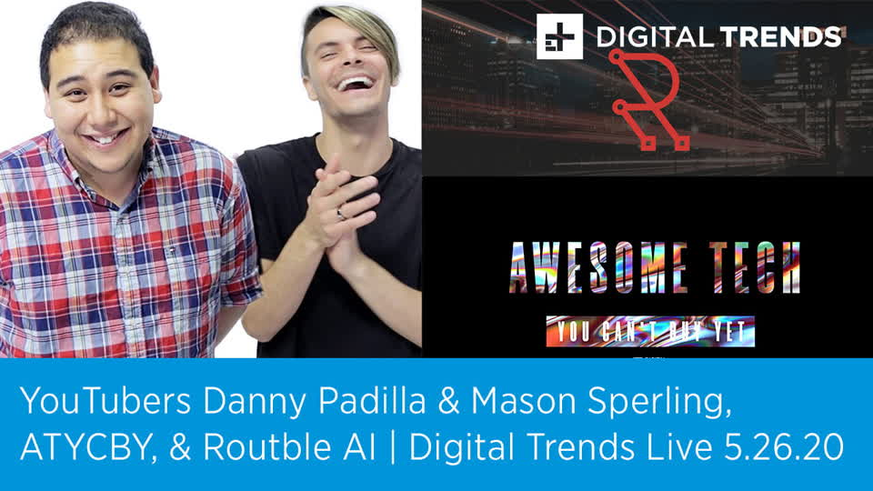 Danny Padilla & Mason Sperling + Awesome Tech You Can't Buy Yet | Digital Trends Live 5.26.20