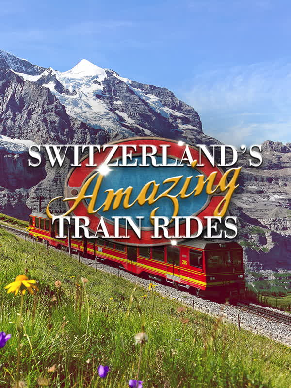 Switzerlands Amazing Train Rides