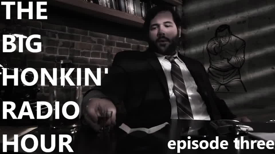 The Big Honkin' Radio Hour - Episode 3
