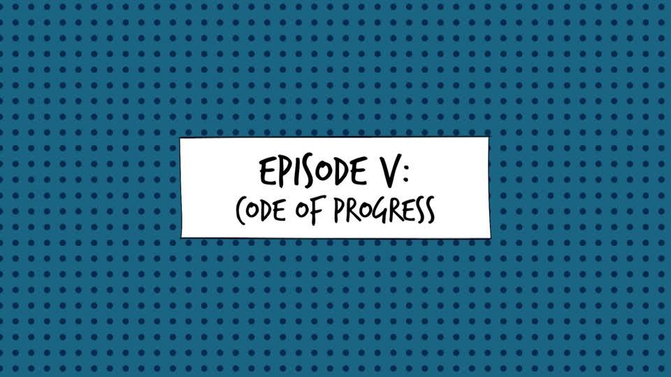 Geek 101: Episode V - Code of Progress