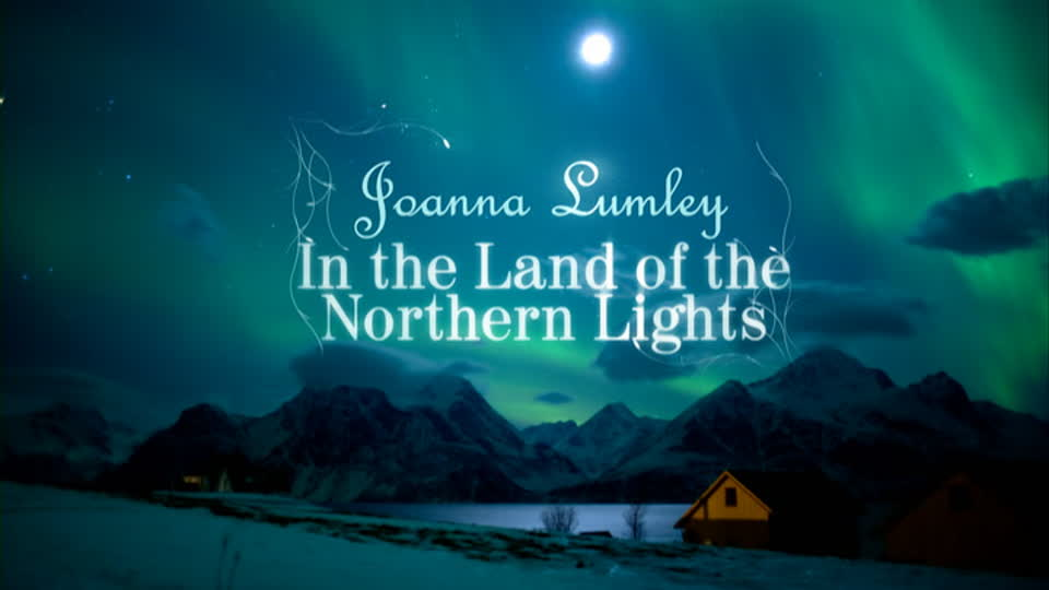 Joanna Lumley: In the Land of the Northern Lights
